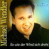 Play & Download So wie der Wind sich dreht by Michael Wendler | Napster