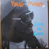 Live to Love by Pablo Moses