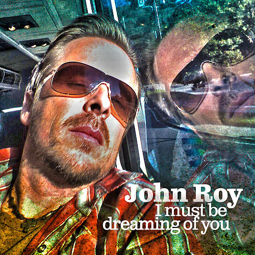 I Must be Dreaming of You by John Roy