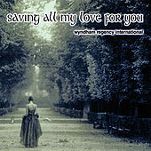 Saving All My Love for You by Various Artists
