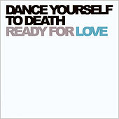 Play & Download Ready for Love by Dance Yourself to Death | Napster