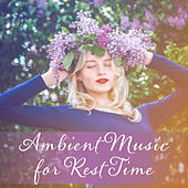 Ambient Music for Rest Time – Relaxing Music 2017, New Age Souds, Reduce Stress & Anxiety, Zen by Relaxation - Ambient