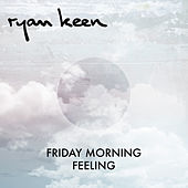 Friday Morning Feeling by Ryan Keen