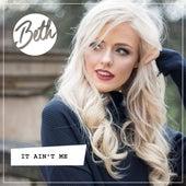 It Ain't Me by Beth