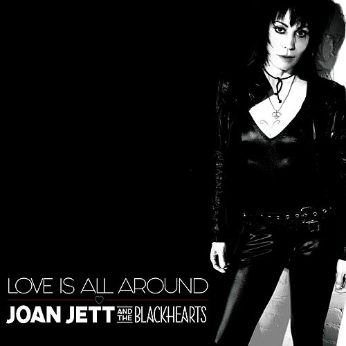 Love Is All Around by Joan Jett & The Blackhearts