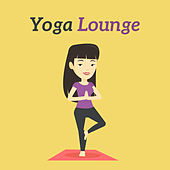 Yoga Lounge – Yoga Music, Meditation Background, Zen Power, Chakra, Meditation, Buddha by The Buddha Lounge Ensemble