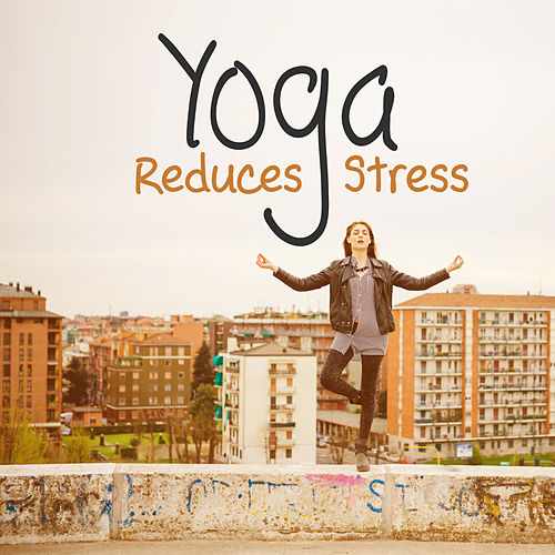 Yoga Reduces Stress – Chill Out 2017, Inner Balance, Harmony, Deep Chill, Chakra de ZEN