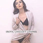 Erotic Chillout Channel - Sex Music, Essential Chillout, Chillout After Sex, Relax & Chill de Chill Out
