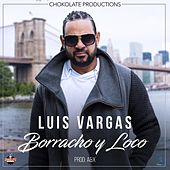 Borracho Y Loco by Luis Vargas