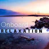 Onboard Relaxation – Electronic Music, Deep Relax, Chill Out Music, Chillout 2017 by Groove Chill Out Players