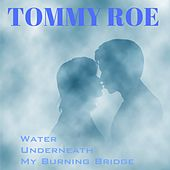 Water Underneath My Burning Bridge by Tommy Roe
