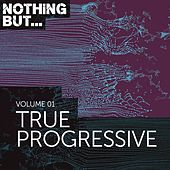 Nothing But... True Progressive, Vol. 1 - EP by Various Artists