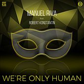 We're Only Human (feat. Robert Konstantin) by Manuel Riva