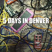 5 Days in Denver by Three Times Distilled