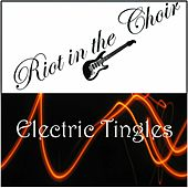 Electric Tingles by Riot in the Choir