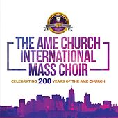 Celebrating 200 Years of the Ame Church (Live) by The Ame Church International Mass Choir