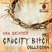Van Dexter - The Crucify B!tch Collection - EP by Various Artists