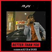 Better Than You by Arjay