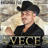 A Veces (Versión Mariachi) by Espinoza Paz