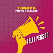 Telli Person (feat. Phyno & Olamide) by Timaya