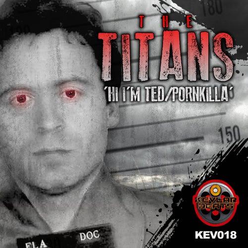 Hi I'm Ted / Pornkilla - Single by The Titans