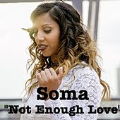 Not Enough Love by Soma