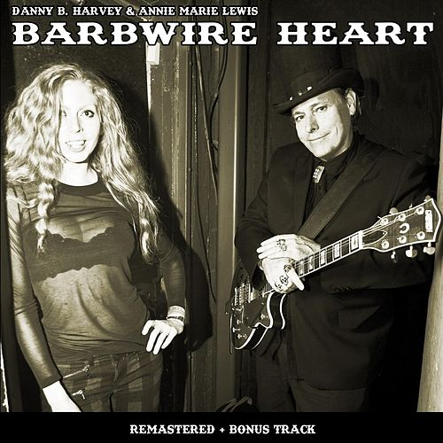 Barbwire Heart (Remastered) by Danny B. Harvey