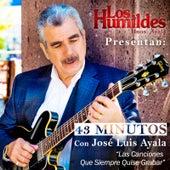 43 Minutos Con Jose Luis Ayala by Los Humildes Hnos. Ayala