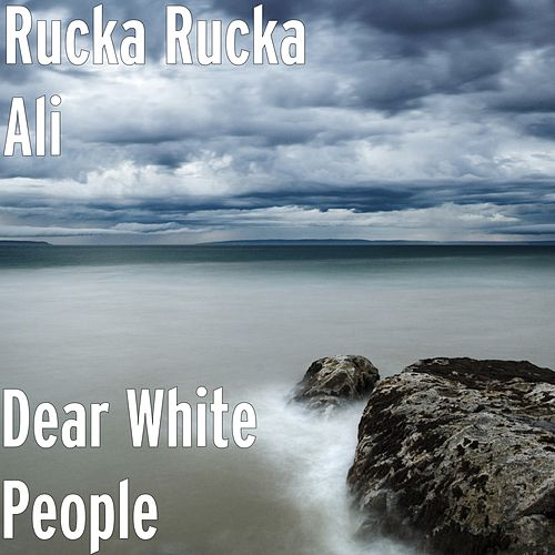 Dear White People by Rucka Rucka Ali