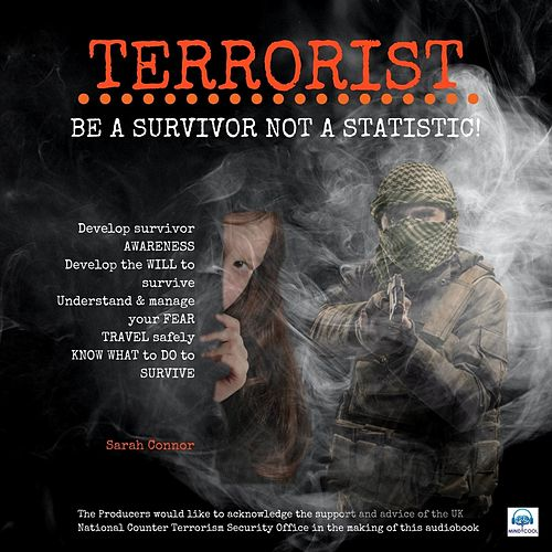 Terrorist: Be a Survivor Not a Statistic by Sarah Connor