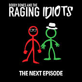 The Next Episode by Bobby Bones And The Raging Idiots