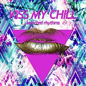 Kiss My Chill (Selected Rhythms) by Various Artists