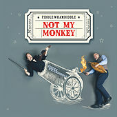 Not My Monkey by Fiddle Whamdiddle