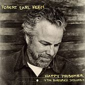 Happy Prisoner: The Bluegrass Sessions by Robert Earl Keen