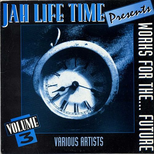 Jah Life Time Presents Works For The Future Volume 3 by Various Artists