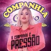 A Companhia É Pressão by Companhia do Calypso