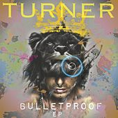 Bulletproof - EP by Turner