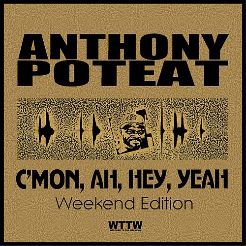 C'Mon, Ah, Hey, Yeah! (Weekend Edition) - EP de Anthony Poteat