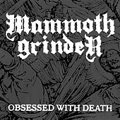 Obsessed with Death by Mammoth Grinder