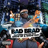 Show Up & Show Out by Bad Brad