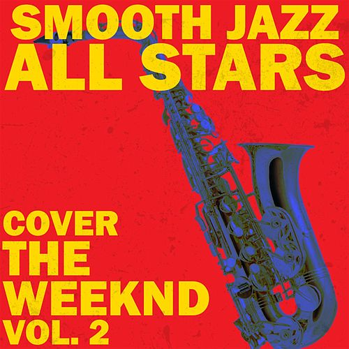 Smooth Jazz All Stars Cover The Weeknd, Vol. 2 by Smooth Jazz Allstars