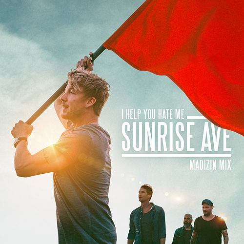 I Help You Hate Me (MADIZIN Mix) von Sunrise Avenue