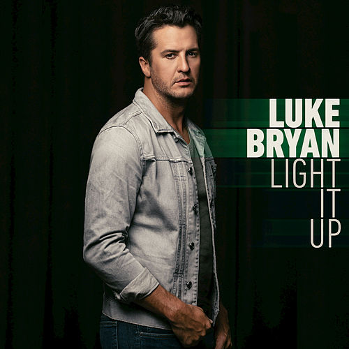 Light It Up by Luke Bryan