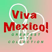 Viva Mexico: Greatest Hits Collection by Various Artists
