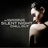 Silent Night Chill Out (Chilled Music for Relaxed Winter Days) by Various Artists