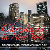 Christmas in New York (Chilled Tunes for Relaxed Christmas Days) by Various Artists
