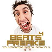 Beats 4 Freaks, Vol. 5 (Tech & Progressive House Collection) by Various Artists