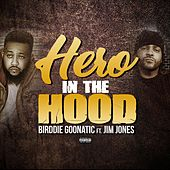 Hero in the Hood (feat. Jim Jones) by Birddie Goonatic