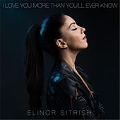 I Love You More Than You'll Ever Know by Elinor Sitrish