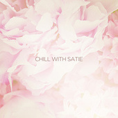 Chill with Satie by Various Artists
